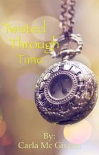 Twisted through time a timetravel tale by Miss101010