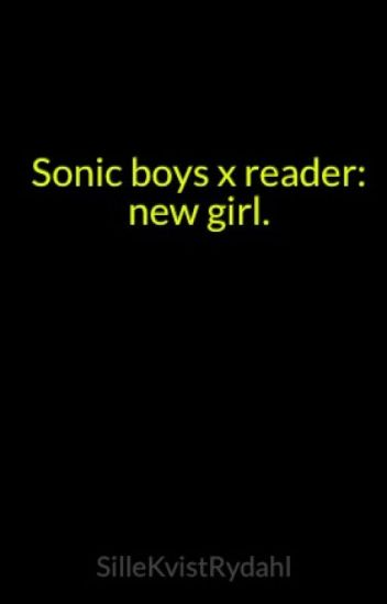 Sonic boys x reader: new girl. {discontinued} {will be rewritten}