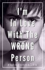 I'm Inlove with the WRONG person by arkeenravensese