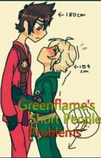 Short People Problems ( Greenflame fanfic) by Rubyscarlettgrace