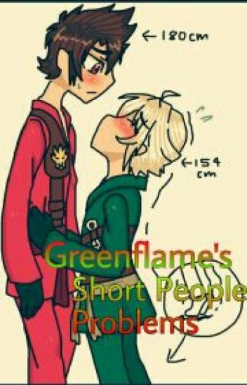 Short People Problems ( Greenflame fanfic)