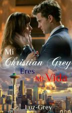 Mi Christian Grey. Eres Mi Vida by Luz-Grey
