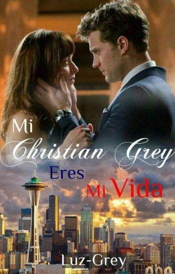 Mi Christian Grey. Eres Mi Vida