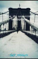 Skye, the undercover, teenage spy by SKY_HIGH619