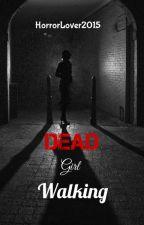 Dead Girl Walking by HorrorLover2015