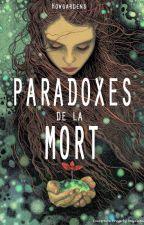 ~PARADOXES DE LA MORT~ by Howgardens