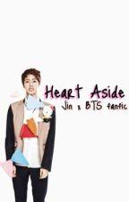 Heart Aside (JIN X BTS Fanfic) by yoongiSnow