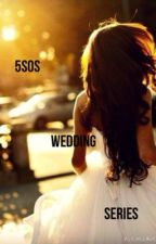 5sos Wedding Series (Book 2) by Madi_Hemmings02