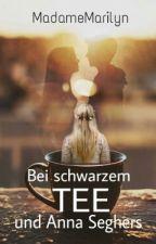 Bei schwarzem Tee und Anna Seghers by MadameMarilyn
