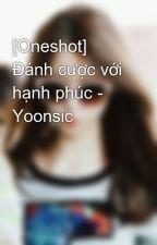 [Oneshot] Đánh cược với hạnh phúc - Yoonsic by MyYoongie