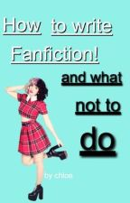 How to Write Fanfiction and what NOT to do! by halseyfrangipane-