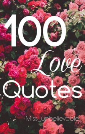 100 Love Quotes | ✓ by Miss_unbelievable_