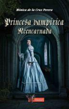 ¿Princesa Vampírica Reencarnada?  by monicadcp10
