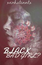 Black, Bad Girl? by xverhalennlx