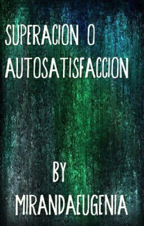 Superacion O Autosatisfaccion by mirandaeugenia