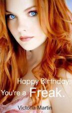 Happy Birthday, You're A Freak by friendofstrangers