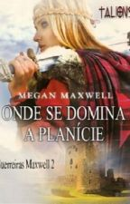 Onde se Domina a Planície - Guerreiras Maxwell 2 - Megan Maxwell by Maregatinha