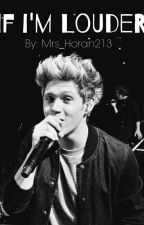 If I'm Louder - One Direction fanfiction by Mrs_Horan213