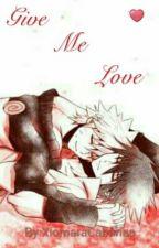 Give Me Love by XiomaraCabanas