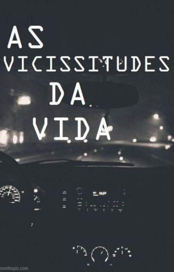 As vicissitudes da vida