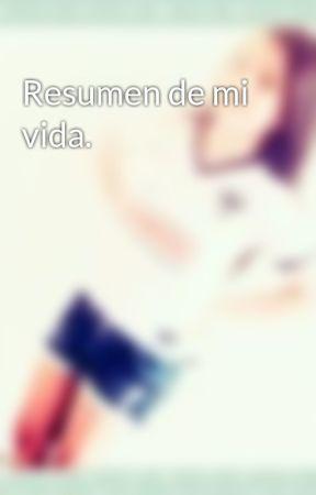 Resumen de mi vida. by alondra__directioner