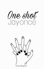 One Shots - Jayoncé  by KevilenBergaminho