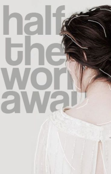 HALF THE WORLD AWAY [ELENA GILBERT]