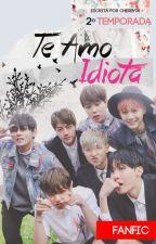 Te Amo, Idiota |2ra Temporada|TE AMO,IDIOTA#2 | by cherry4D