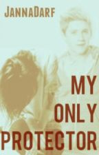 My Only Protector  ~A Niall Horan Fanfic~ (IDK IDK I JUST IDK) by JannaDarf