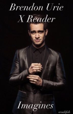Brendon Urie X Reader Imagines (DISCONTINUED DONT EXPECT MORE PARTS) by crabgal