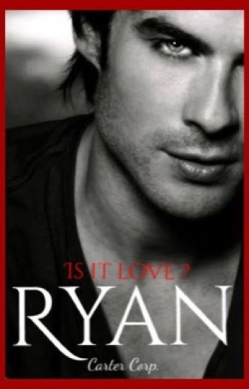 Ryan - Is it love ? - JessicaAlves00 - Wattpad