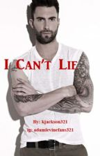I Can't Lie (An Adam Levine / Maroon 5 FanFiction) by kjackson321