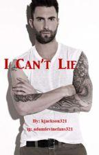 I Can't Lie (An Adam Levine / Maroon 5 FanFiction) by kjackson321