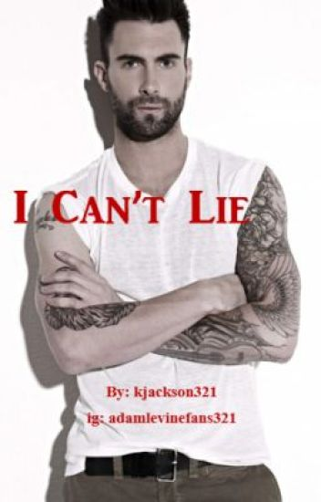 I Can't Lie (An Adam Levine / Maroon 5 FanFiction)