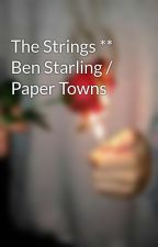 The Strings ** Ben Starling / Paper Towns by UnknownRealm