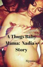 A thugs baby mama: Nadia's story by nyasia97