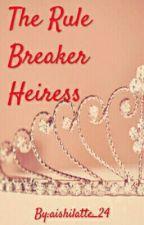 The Rule Breaker Heiress by aishilatte_24