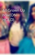 All Grown Up now(ON HOLD) by OMGi_LOVEOMG