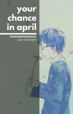 Your Chance in April|Your Lie In April| by supersweetnsoursuga