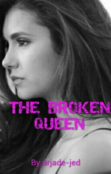 The Broken Queen(COMPLETED)