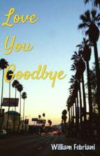 Love You Goodbye by beeliam
