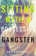 Sitting With A Possessive Gangster (Editing) by JayChowder