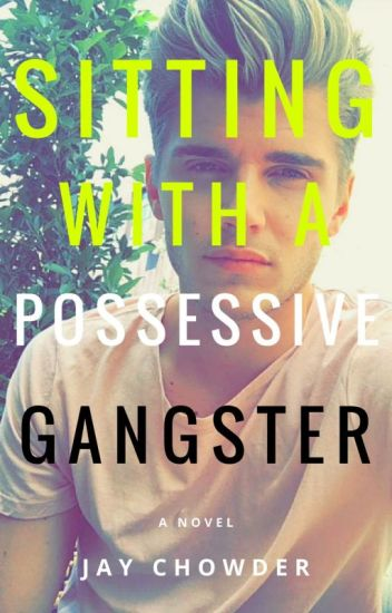 Sitting With A Possessive Gangster (ON HOLD)