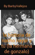 nacho nayar y tu (la hermana de gonzalo) by BarbyVallejos