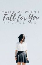 Catch Me When I Fall For You (NEW VERSION) by rachienyc
