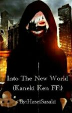 Into The New World(Kaneki Ken FF:) by AnikaJeon23