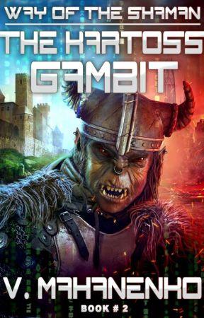 The Kartoss Gambit (LitRPG The Way of the Shaman: Book #2) by Vasily Mahanenko by Magic_Dome_Books