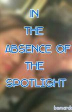 In The Absence of The Spotlight by bemardokath