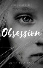 Obsession (One Shot-Completed) by Eyesmile_princ3ss10