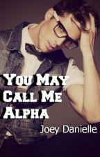 You May Call Me Alpha by jodaaaaaaa